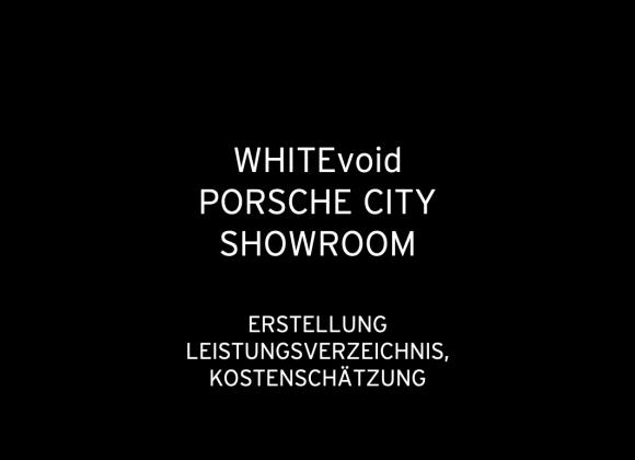 WHITEvoid Porsche City Showroom 2015: Kostenschätzung Bau, Erstellung Leistungsbeschreibung & Zeitplanung (für WHITEvoid)